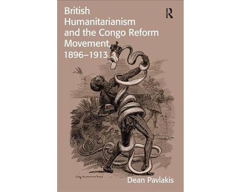British Humanitarianism and the Congo Reform Movement, 1896-1913 -  by Dean Pavlakis (Paperback) - image 1 of 1