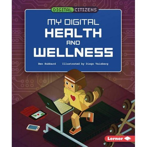 My Digital Health and Wellness - (Digital Citizens) by  Ben Hubbard (Hardcover) - image 1 of 1