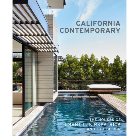 California Contemporary : The Houses of Grant C. Kirkpatrick and Kaa Design -  (Hardcover) - image 1 of 1
