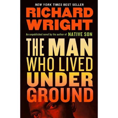 The Man Who Lived Underground: A Novel - by  Richard Wright (Hardcover)