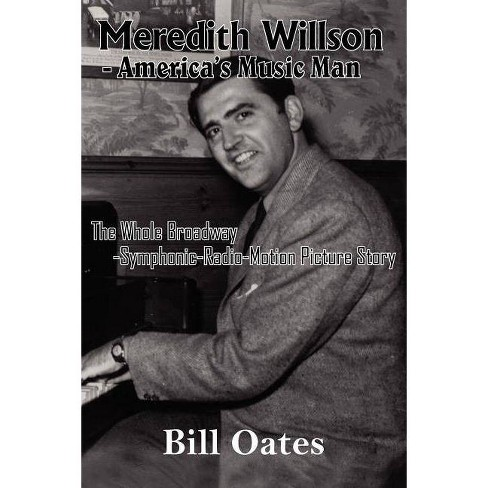 Meredith Willson - America's Music Man - by  Bill Oates (Paperback) - image 1 of 1