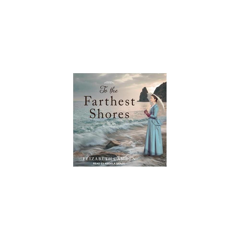 To the Farthest Shores (Unabridged) (CD/Spoken Word) (Elizabeth Camden)