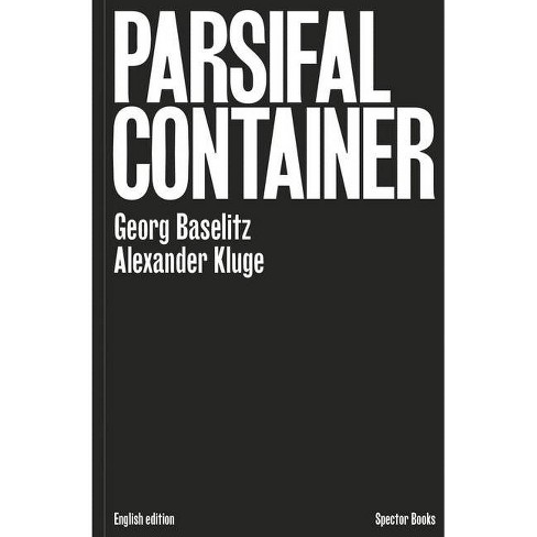 Georg Baselitz & Alexander Kluge: Parsifal Container - (Hardcover) - image 1 of 1