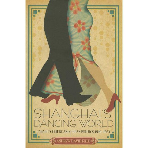 Shanghai's Dancing World - by  Andrew Field (Paperback) - image 1 of 1