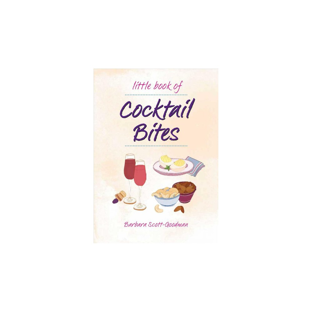 Little Book of Cocktail Bites : Recipes for Lively Get-togethers - by Barbara Scott-Goodman (Hardcover)