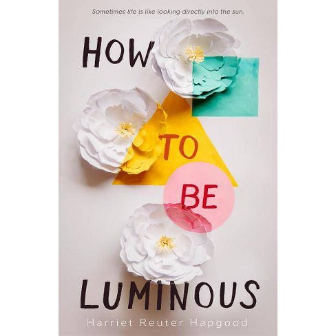 How to Be Luminous - by  Harriet Reuter Hapgood (Hardcover) - image 1 of 1