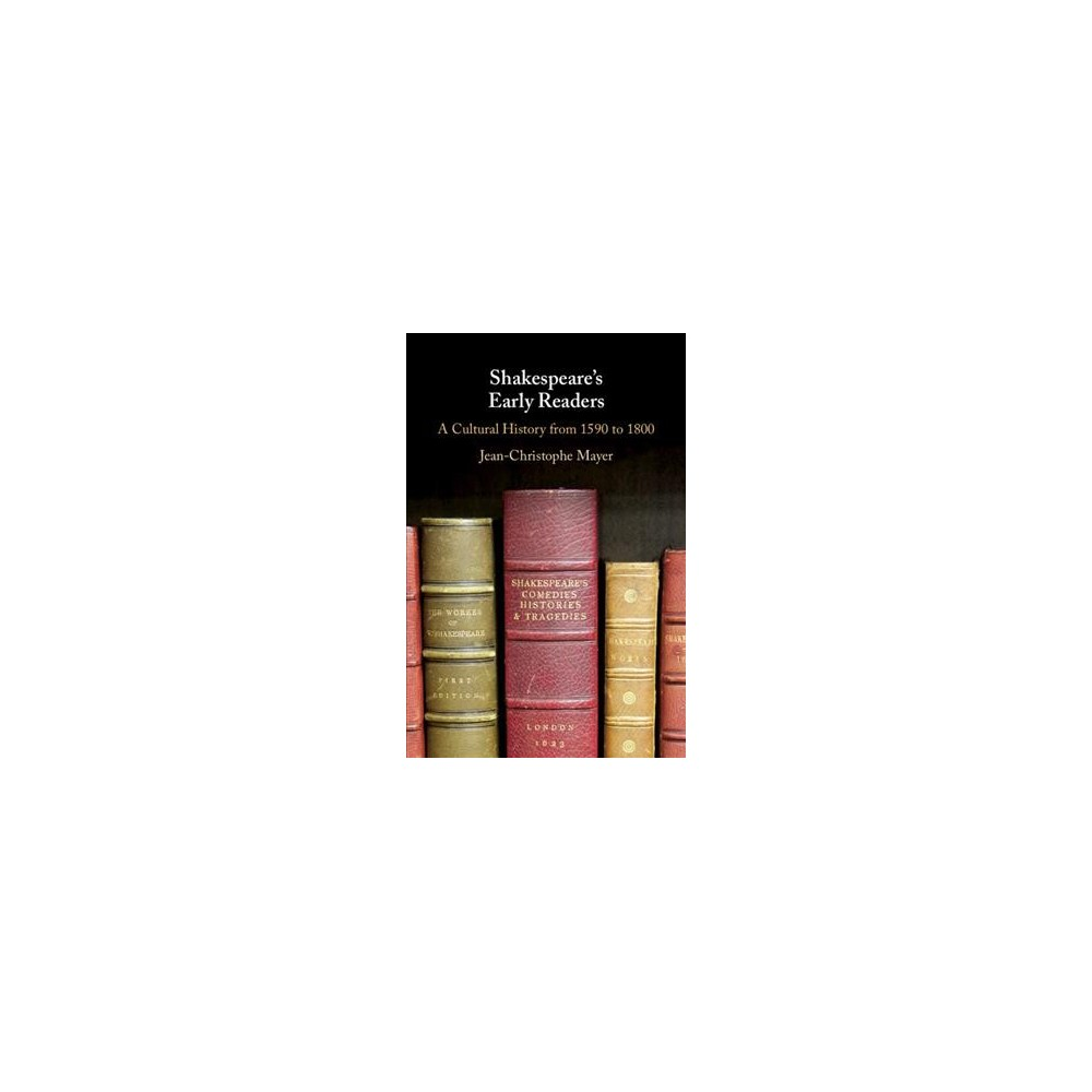 Shakespeare's Early Readers : A Cultural History from 1590 to 1800 - (Hardcover)