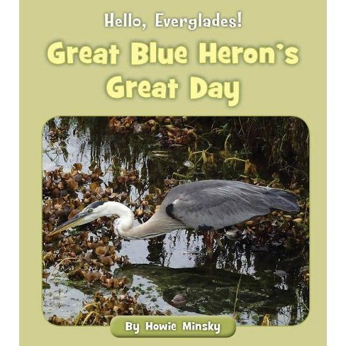Great Blue Heron's Great Day - (Hello, Everglades!) by  Howie Minsky (Paperback) - image 1 of 1