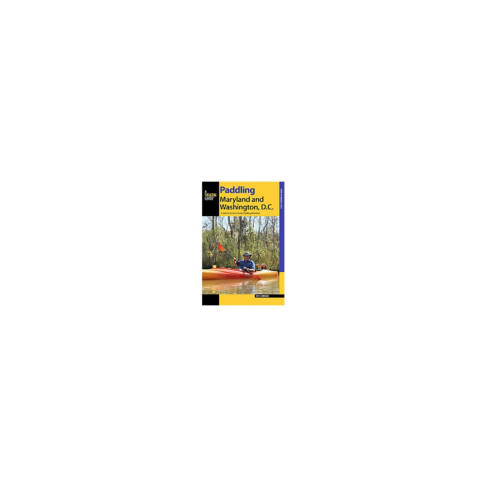 Paddling Maryland and Washington, DC : A Guide to the Area's Greatest Paddling Adventures (Paperback)