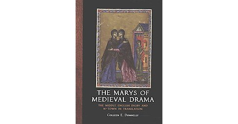 Marys of Medieval Drama : The Middle English Digby and N-town in Translation (Paperback) (Colleen E. - image 1 of 1