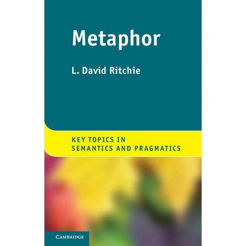 Metaphor - (Key Topics in Semantics and Pragmatics) by  L David Ritchie (Paperback) - image 1 of 1