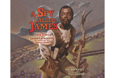 Spy Called James : The True Story of James Lafayette, Revolutionary War Double Agent (Unabridged) - image 1 of 1
