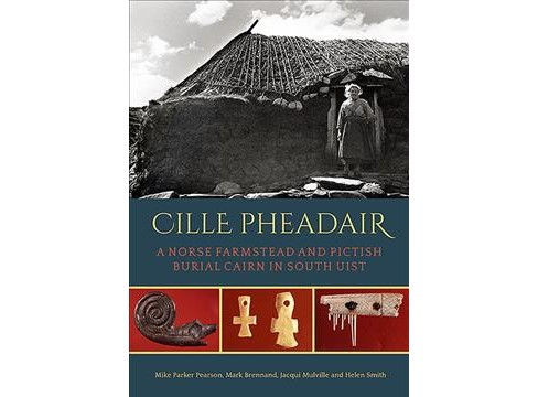 Cille Pheadair : A Norse Farmstead and Pictish Burial Cairn in South Uist -  (Hardcover) - image 1 of 1