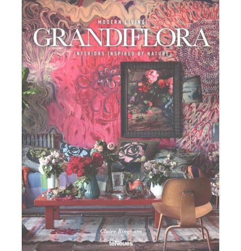 Grandiflora : Interiors Inspired by Nature -  (Modern Living) by Claire Bingham (Hardcover) - image 1 of 1