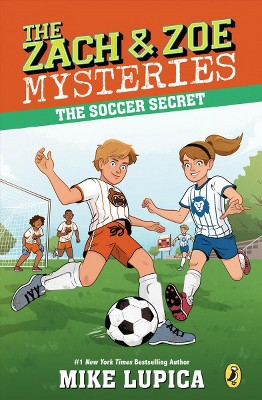 The Soccer Secret - (Zach and Zoe Mysteries) by  Mike Lupica (Paperback)