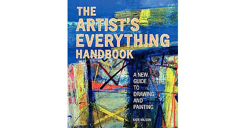 Artist's Everything Handbook : A New Guide to Drawing and Painting (Paperback) (Kate Wilson) - image 1 of 1