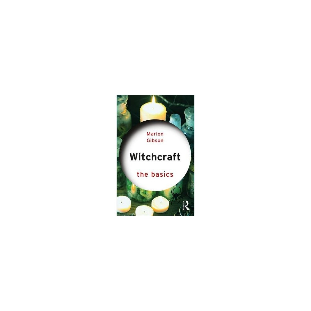 Witchcraft : The Basics - (Basics) by Marion Gibson (Paperback)