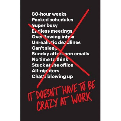It Doesn't Have to Be Crazy at Work - by  Jason Fried & David Heinemeier Hansson (Hardcover)