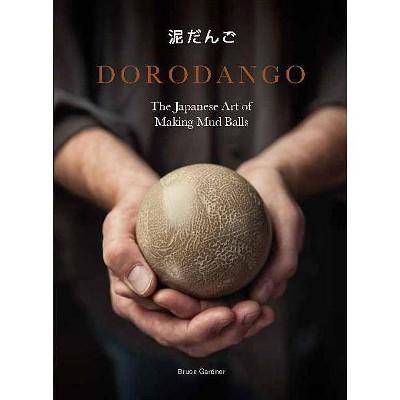Dorodango - by  Bruce Gardner (Hardcover)