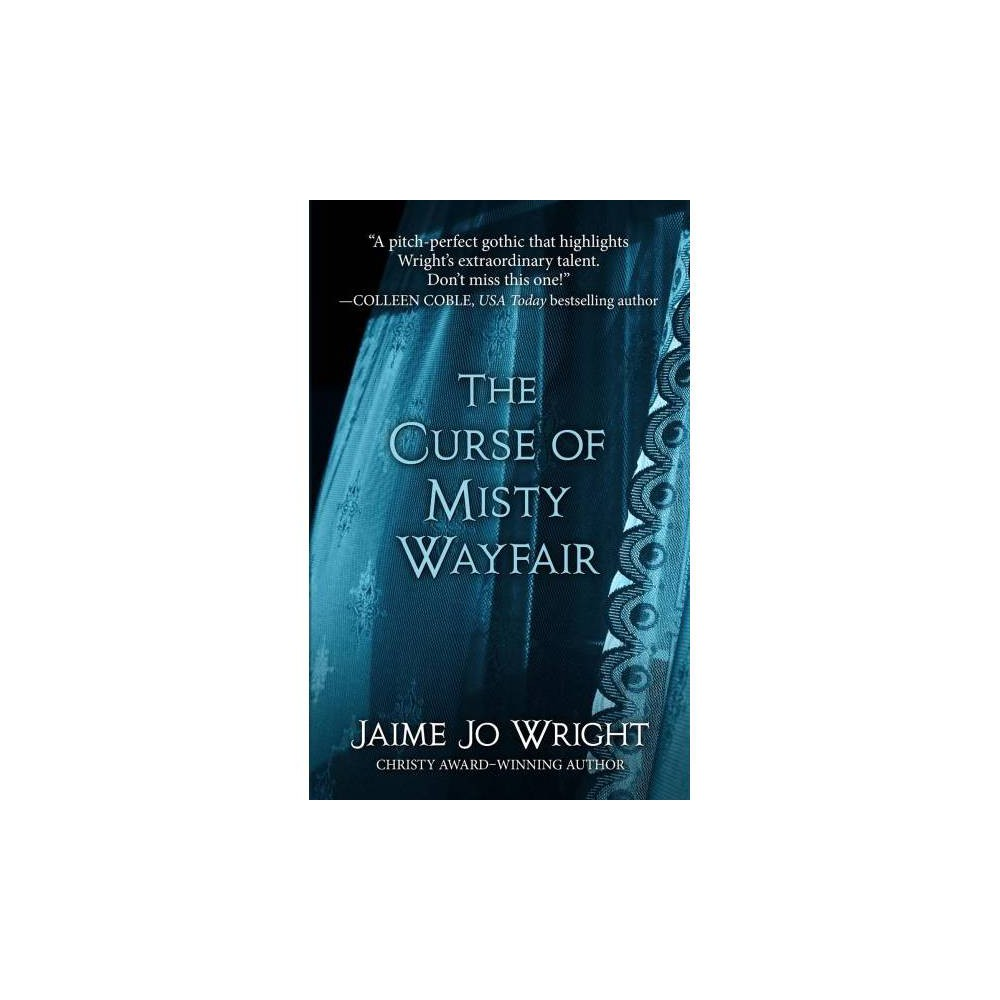 Curse of Misty Wayfair - Lrg by Jaime Jo Wright (Hardcover) A century apart, two women, Thea Reed and Heidi Lane, seek information about their mothers and are led to a Wisconsin mental asylum and the legend of Misty Wayfair, a murdered woman whose presence is said to be a portent of death. By a Christy Award-winning author. (religious fiction).