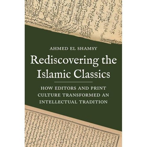 Rediscovering the Islamic Classics - by  Ahmed El Shamsy (Hardcover) - image 1 of 1