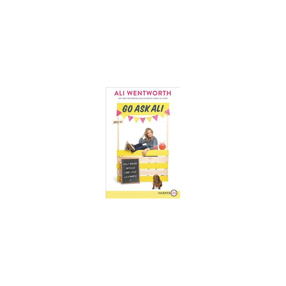 Go Ask Ali : Half-Baked Advice (and Free Lemonade) - Lgr by Ali Wentworth (Paperback)