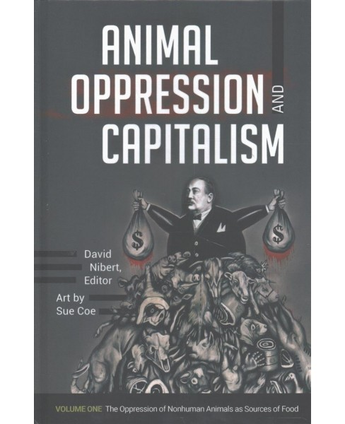 Animal Oppression and Capitalism (Hardcover) - image 1 of 1