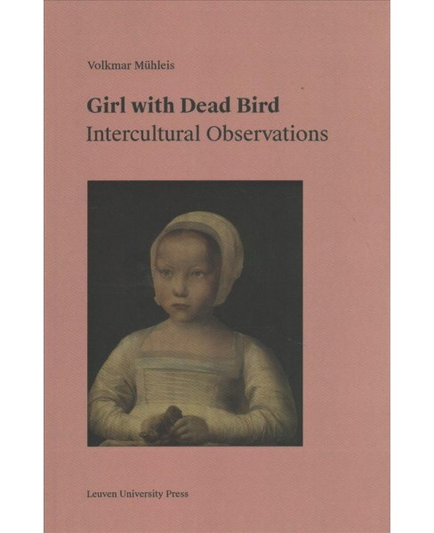 Girl With Dead Bird : Intercultural Observations -  by Volkmar Mu00fchleis (Paperback) - image 1 of 1