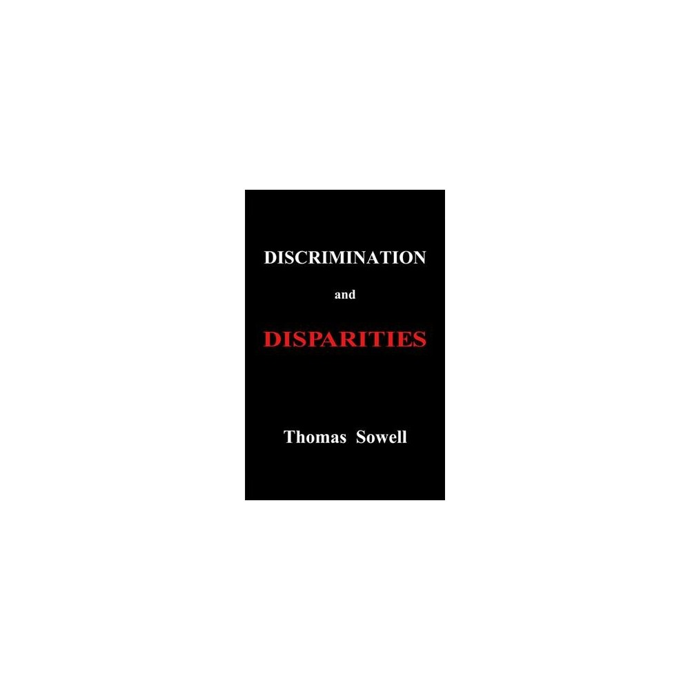 Discrimination and Disparities - by Thomas Sowell (Hardcover)