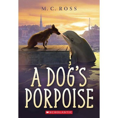 A Dog's Porpoise - by  MC Ross (Paperback)