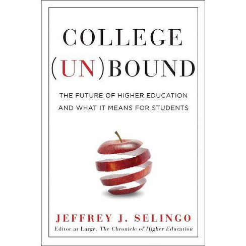 College (Un)Bound - by  Jeffrey J Selingo (Hardcover) - image 1 of 1