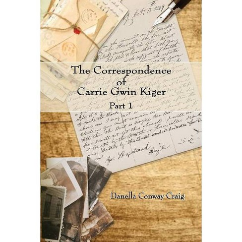 The Correspondence of Carrie Gwin Kiger - by  Danella Craig (Paperback) - image 1 of 1