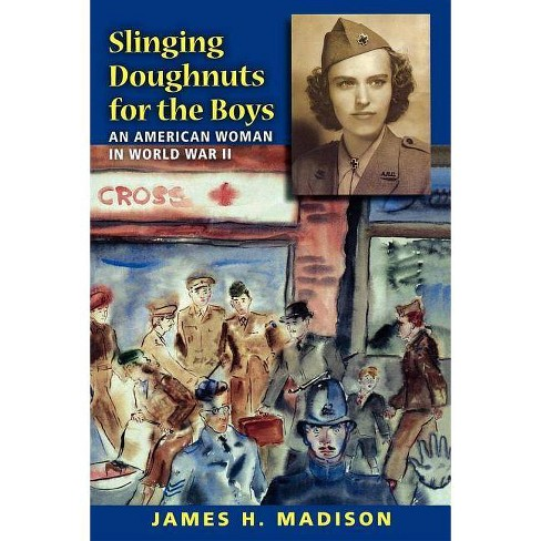 Slinging Doughnuts for the Boys - by  James H Madison (Paperback) - image 1 of 1