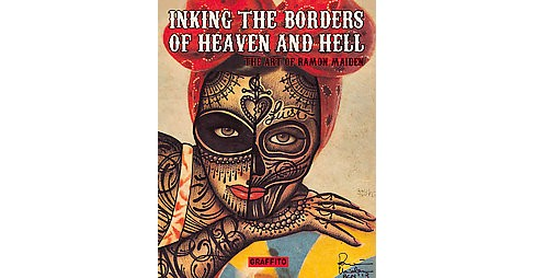 Inking the Borders of Heaven and Hell : The Art of Ramon Maiden (Hardcover) - image 1 of 1