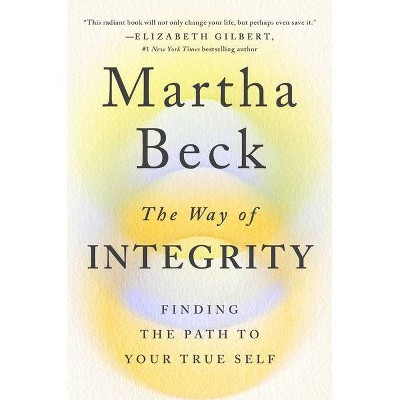 The Way of Integrity - by  Martha Beck (Hardcover)