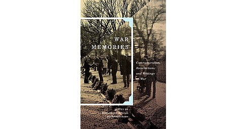 War Memories : Commemoration, Recollections, and Writings on War -  (Hardcover) - image 1 of 1
