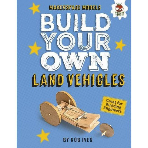 Build Your Own Land Vehicles - (Makerspace Models) by  Rob Ives (Hardcover) - image 1 of 1