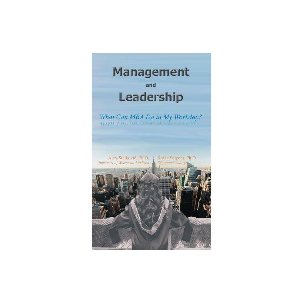 Management And Leadership What Can Mba Do In My Workday By Alex D Stajkovic Kayla Sergent Paperback