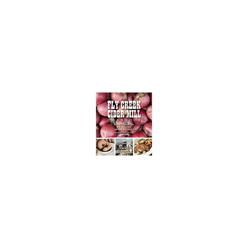 Fly Creek Cider Mill Cookbook : More Than 100 Delicious Apple Recipes (Paperback) (Brenda Michaels &
