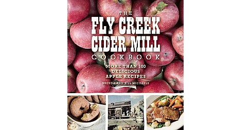 Fly Creek Cider Mill Cookbook : More Than 100 Delicious Apple Recipes (Paperback) (Brenda Michaels & - image 1 of 1
