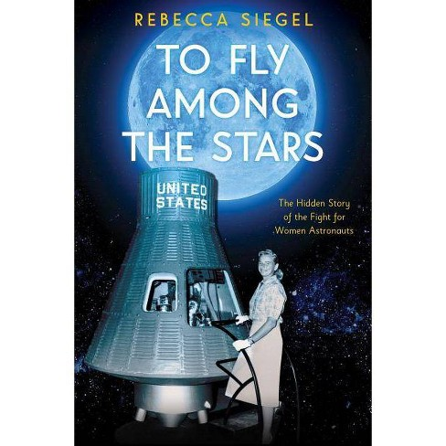 To Fly Among the Stars: The Hidden Story of the Fight for Women Astronauts (Scholastic Focus) - image 1 of 1