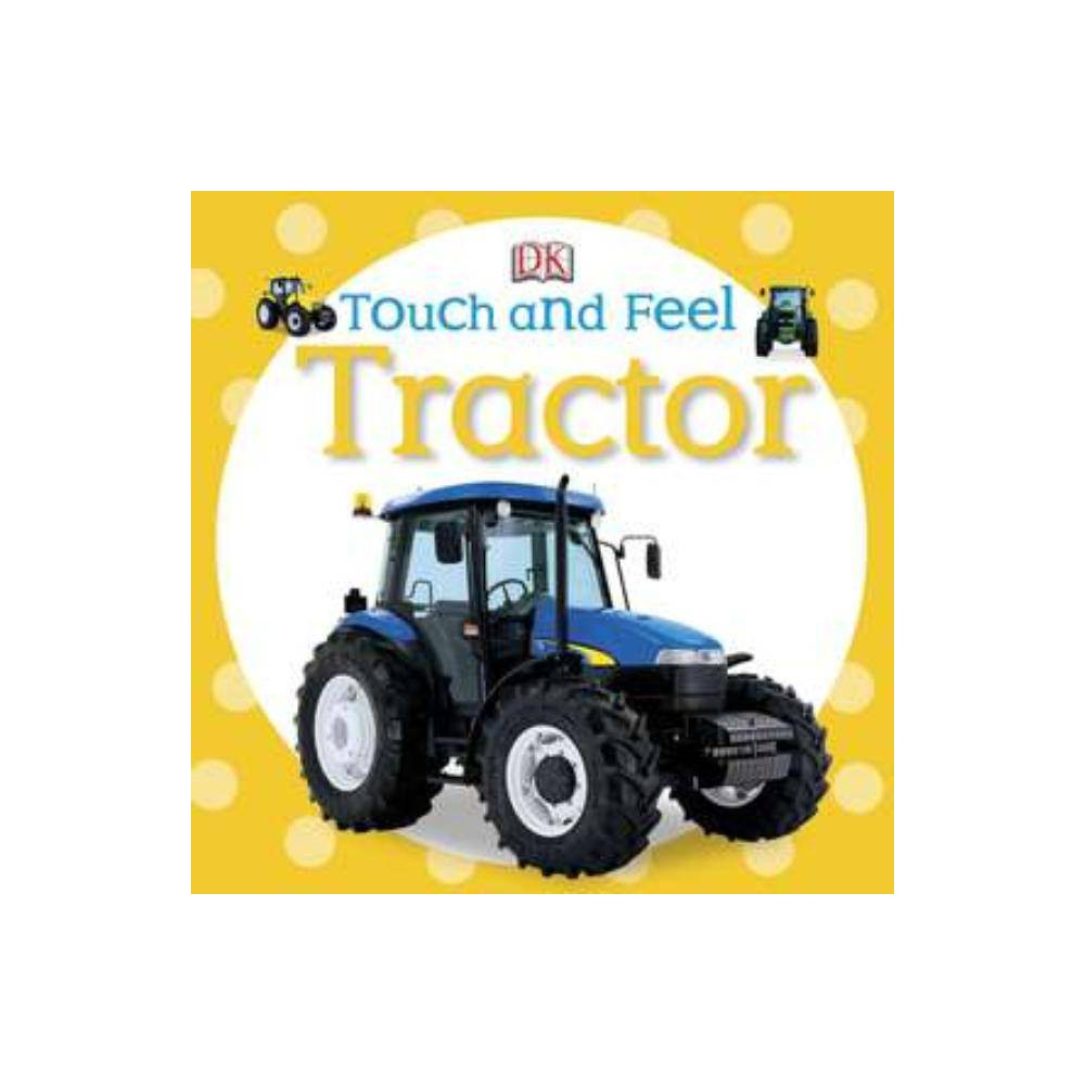 Touch And Feel Tractor Dk Touch And Feel Board Book