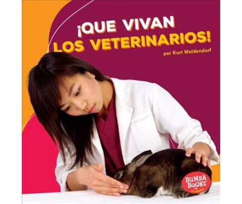 Que vivan los veterinarios / Hooray for Veterinarians -  by Kurt Waldendorf (Paperback) - image 1 of 1