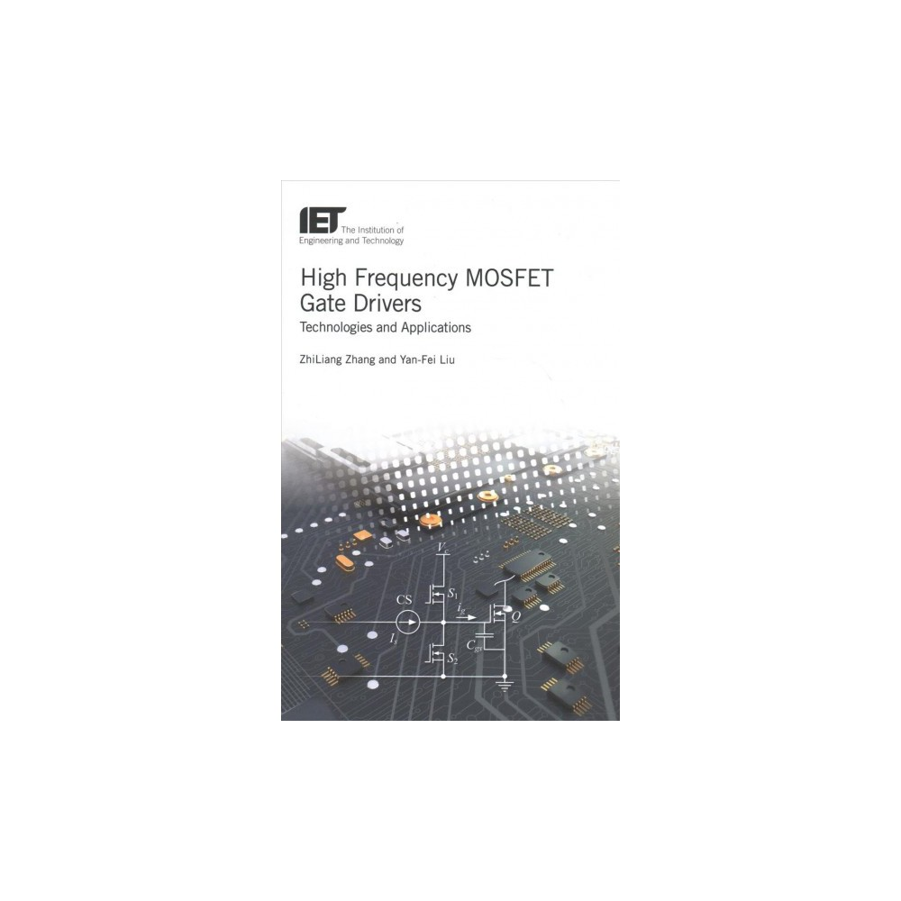High Frequency Mosfet Gate Drivers : Technologies and Applications - (Hardcover)