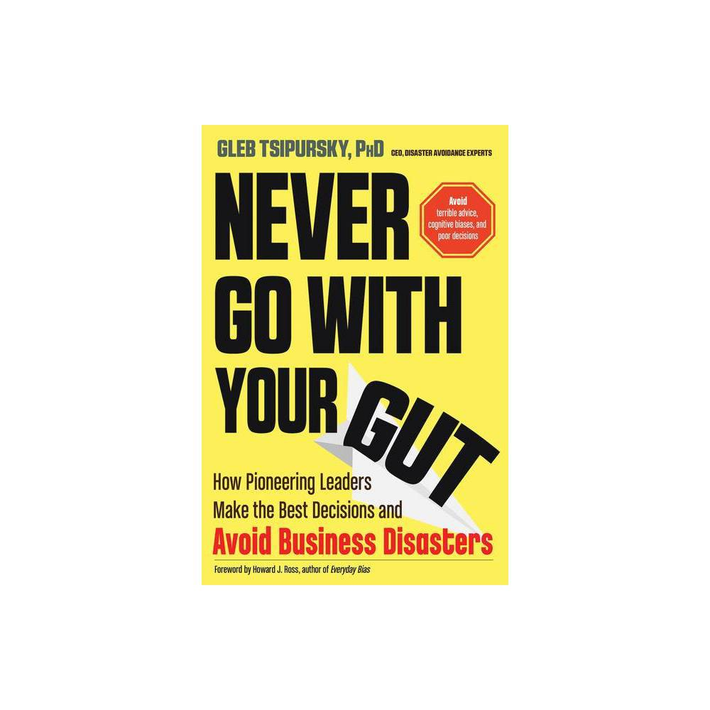 Never Go With Your Gut By Gleb Tsipursky Paperback