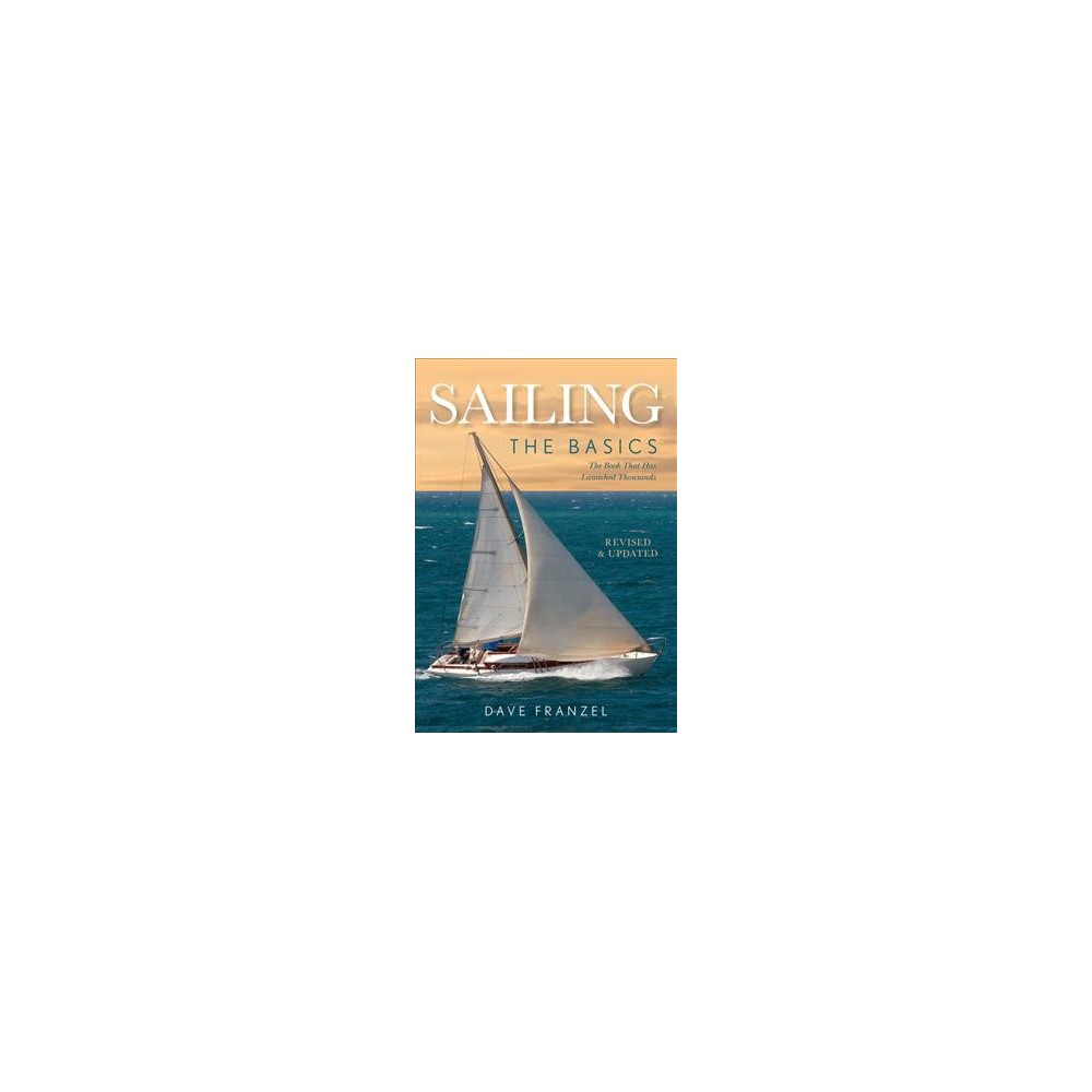 Sailing : The Basics: The Book That Has Launched Thousands (Paperback) (Dave Franzel)