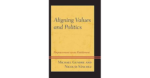Aligning Values and Politics : Empowerment Versus Entitlement (Paperback) (Michael Gendre & Nicolu00e1s - image 1 of 1
