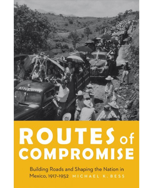 Routes of Compromise : Building Roads and Shaping the Nation in Mexico, 1917-1952 (Hardcover) (Michael - image 1 of 1