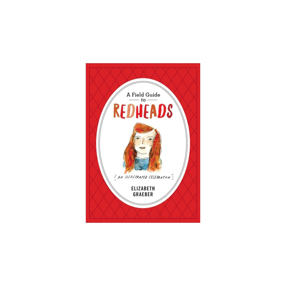 Field Guide to Redheads : An Illustrated Celebration (Hardcover) (Elizabeth Graeber)