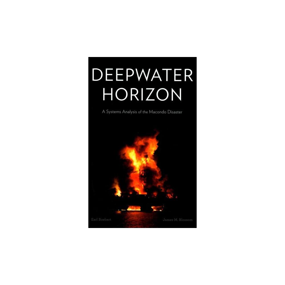 Deepwater Horizon : A Systems Analysis of the Macondo Disaster (Hardcover) (Earl Boebert)
